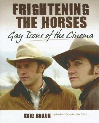 Frightening the Horses: Gay Icons of the Cinema 9781905287376