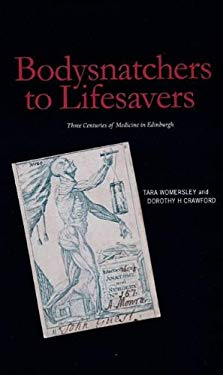 From Body Snatcher to Life Savers: Three Centuries of Medicine in Edinburgh 9781906817589