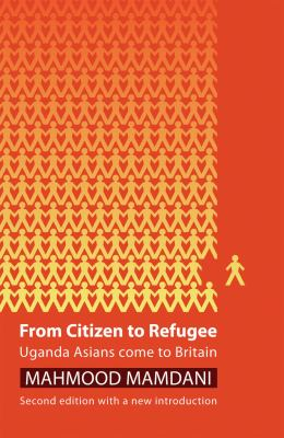 From Citizen to Refugee: Uganda Asians Come to Britain 9781906387570