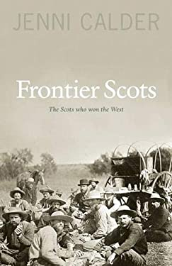 Frontier Scots: The Scots Who Won the West 9781906307998