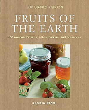 Fruits of the Earth: 100 Recipes for Jams, Jellies, Pickles, and Preserves 9781906525279