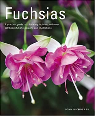 Fuchsias: A Practical Guide to Cultivating Fuchsias, with Over 500 Beautiful Photographs and Illustrations 9781903141649
