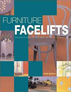 Furniture Facelifts: Innovative Ways to Give New Life to Tired Furniture 9781902617077