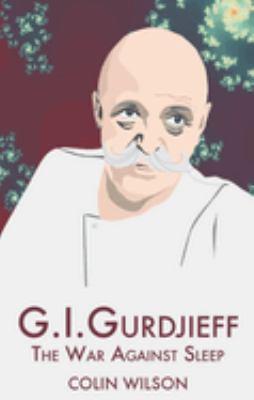 G. I. Gurdjieff: The War Against Sleep 9781904658290