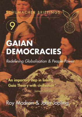 Gaian Democracies: Redefining Globalisation and People-Power 9781903998281