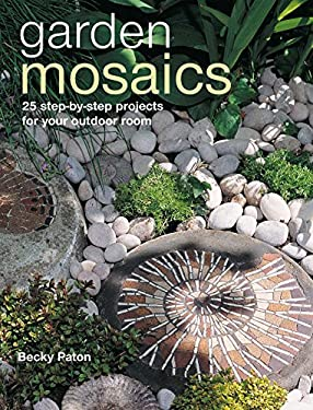 Garden Mosaics: 25 Step-By-Step Projects for Your Outdoor Room 9781907030321