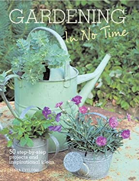 Gardening in No Time: 50 Step-By-Step Projects and Inspirational Ideas - Evelegh, Tessa