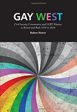 Gay West: Civil Society, Community and Lgbt History in Bristol and Bath, 1970 to 2010 9781906236755
