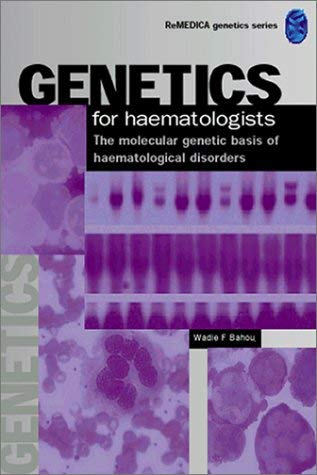 Genetics for Haematologists: The Molecular Genetic Basis of Haematological Disorders