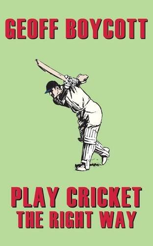 Geoff Boycott: Play Cricket the Right Way 9781905080694