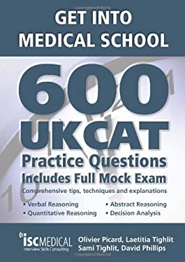 Get into Medical School: 600 UKCAT Practice Questions: Includes Full Mock Exam, Comprehensive Tips, Techniques and Explanations 9781905812097