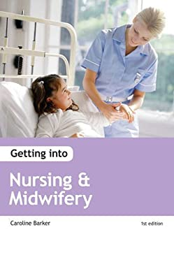 Getting into Nursing and Midwifery Courses 9781906041960