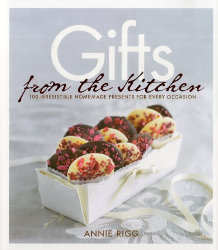 Gifts from the Kitchen: 100 Irresistible Homemade Presents for Every Occasion 9781906868574
