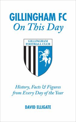Gillingham FC on This Day: History, Facts and Figures from Every Day of the Year 9781905411450