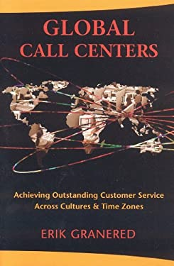 Global Call Centers: Achieving Outstanding Customer Service Across Cultures & Time Zones 9781904838036