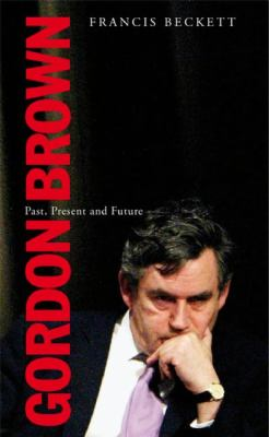 Gordon Brown: Past, Present and Future 9781905791149