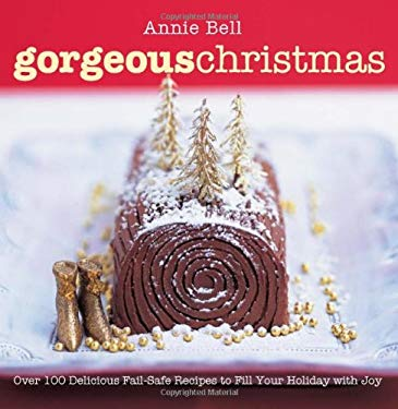 Gorgeous Christmas: Over 100 Delicious Fail-Safe Recipes to Fill Your Holiday with Joy 9781906868079