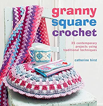 Granny Square Crochet: 35 Contemporary Projects Using Traditional Techniques 9781908862044