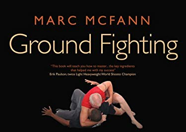 Ground Fighting: A Comprehensive Guide to Throws, Holds, Chokes, Locks, Submissions and Escapes 9781905005246