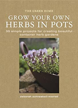 Grow Your Own Herbs in Pots: 35 Simple Projects for Creating Beautiful Container Herb Gardens 9781907030215