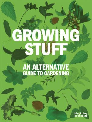 Growing Stuff: An Alternative Guide to Gardening 9781906155681