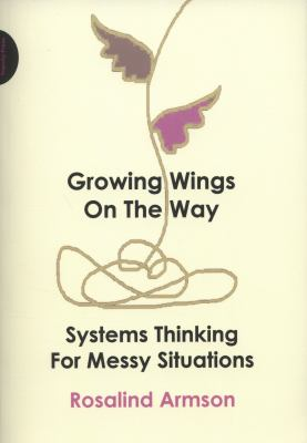 Growing Wings on the Way: Systems Thinking for Messy Situations 9781908009364