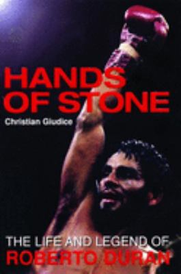 Hands of Stone: The Life and Legend of Roberto Duran 9781903854556