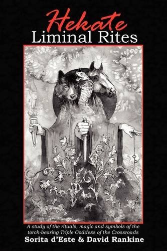 Hekate Liminal Rites - A Study of the Rituals, Magic and Symbols of the Torch-Bearing Triple Goddess of the Crossroads 9781905297238