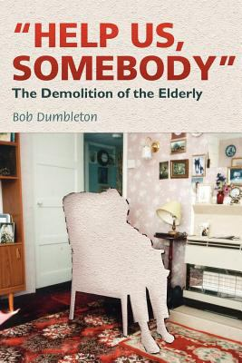 Help Us, Somebody: The Demolition of the Elderly 9781905006144