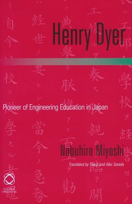 Henry Dyer: Pioneer of Engineering Education in Japan 9781901903669