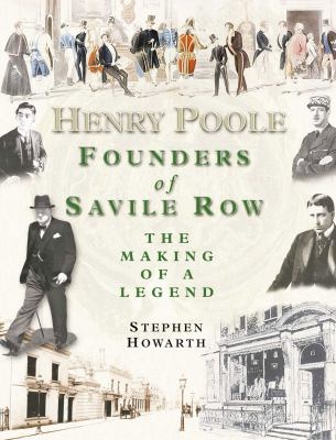 Henry Poole: Founders of Savile Row: The Making of a Legend 9781903071069