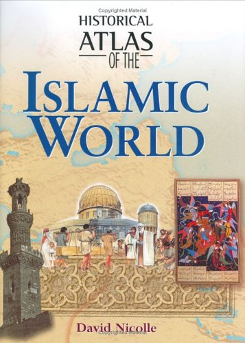 Historical Atlas of the Islamic World 9781904668176