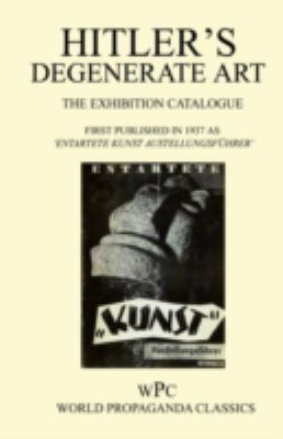 Hitler's Degenerate Art - The Exhibition Catalogue - First Published in 1937 as