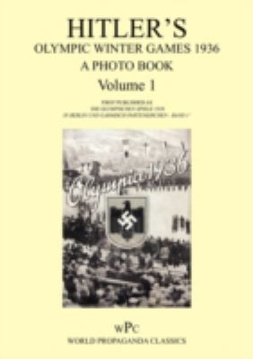 Hitler's Olympic Winter Games 1936 - A Photo Book - Volume 1 / First Published as 'Die Olympischen Spiele 1936 - In Berlin Und Garmisch-Partenkirchen 9781905742240