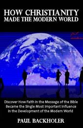 How Christianity Made the Modern World - The Legacy of Christian Liberty: How the Bible Inspired Freedom, Shaped Western Civilizat