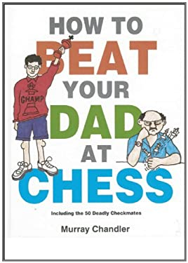 How to Beat Your Dad at Chess 9781901983050