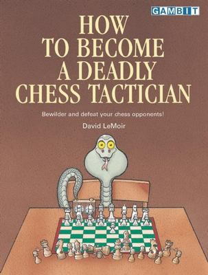 How to Become a Deadly Chess Tactician 9781901983593