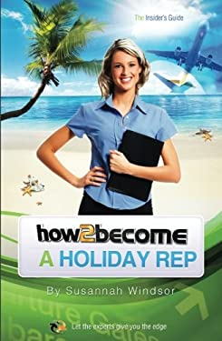 How to Become a Holiday Rep: The Insider's Guide 9781909229853