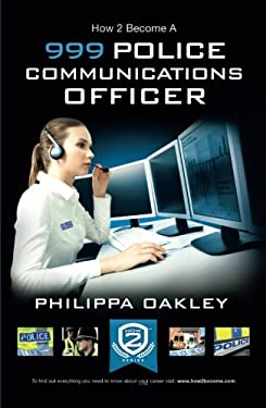 How to Become a Police Communications Officer (999 Emergency Operator) 9781909229556