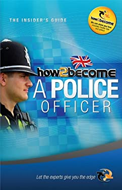 How to Become a Police Officer: The Insider's Guide 9781907558566