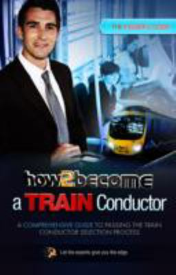 How to Become a Train Conductor: The Insider's Guide 9781909229679