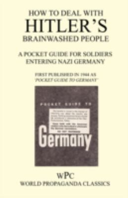 How to Deal with Hitler's Brainwashed People - A Pocket Guide for Soldiers Entering Nazi Germany 9781905742073