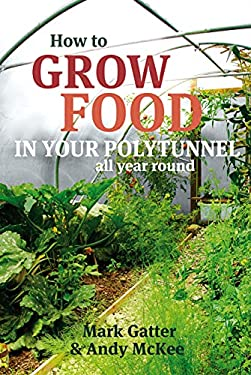 How to Grow Food in Your Polytunnel: All Year Round 9781900322720