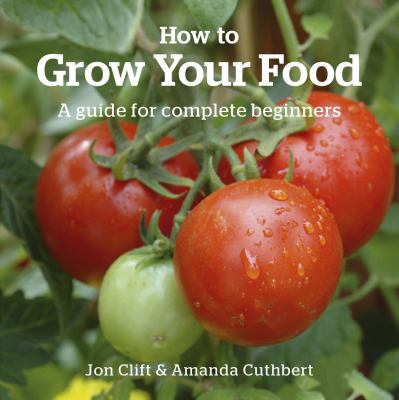 How to Grow Your Food: A Guide for Complete Beginners 9781900322683