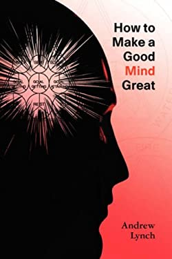 How to Make a Good Mind Great 9781905217649