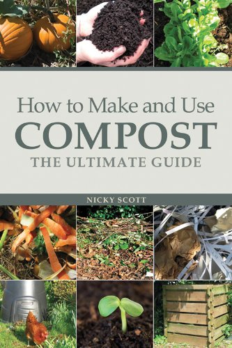 How to Make and Use Compost: The Ultimate Guide 9781900322591