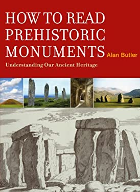 How to Read Prehistoric Monuments: Understanding Our Ancient Heritage 9781907486449