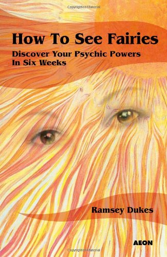 How to See Fairies: Discover Your Psychic Powers in Six Weeks 9781904658375