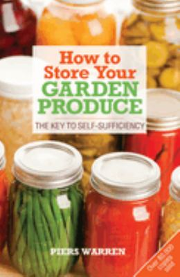 How to Store Your Garden Produce: The Key to Self-Sufficiency 9781900322171