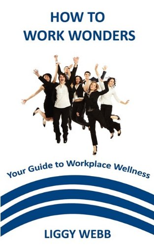 How to Work Wonders - Your Guide to Workplace Wellness 9781906645915